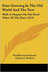 Date Growing in the Old World and the New: With a Chapter on the Food Value of the Date (1913) - Paul Bowman Popenoe