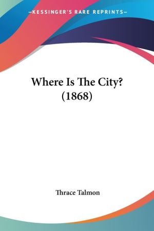 Where Is the City? (1868) - Thrace Talmon