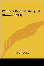 Waller's Brief History of Illinois - Elbert Waller