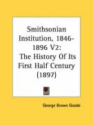 Smithsonian Institution, 1846-1896 V2: The History of Its First Half Century (1897)