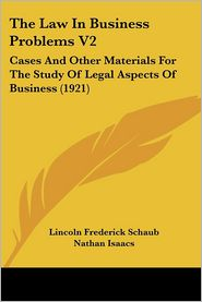 Law in Business Problems V2: Cases and Other Materials for the Study of Legal Aspects of Business (1921) - Lincoln Frederick Schaub, Nathan Isaacs