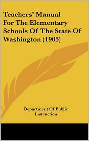 Teachers' Manual for the Elementary Schools of the State of Washington - Department Of Public Instruction