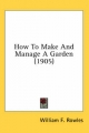 How to Make and Manage a Garden (1905) - William F Rowles