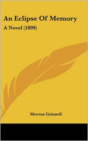 An Eclipse of Memory: A Novel (1899) - Morton Grinnell
