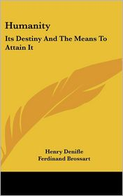 Humanity: Its Destiny and the Means to Attain It - Henry Denifle, Ferdinand Brossart (Translator)