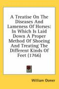 A Treatise on the Diseases and Lameness of Horses: In Which Is Laid Down a Proper Method of Shoeing and Treating the Different Kinds of Feet (1766)