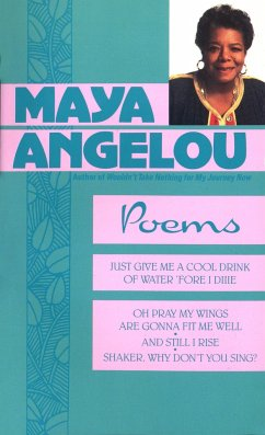 Poems: Just Give Me a Cool Drink of Water 'Fore I Diiie/Oh Pray My Wings Are Gonna Fit Me Well/And Still I Rise/Shaker, Why D - Angelou, Maya