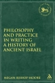 Philosophy and Practice in Writing a History of Ancient Israel - Megan Bishop Moore