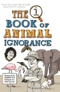 QI: The Book of Animal Ignorance - John Lloyd, John Mitchinson, Stephen Fry