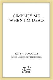 Simplify Me When I'm Dead: Poems Selected by Ted Hughes - Douglas, Keith