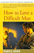 How to Love a Difficult Man