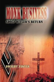 Monk Business: Adolf Hitler's Return - Dwight Fiscus