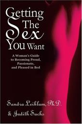 Getting the Sex You Want: A Woman's Guide to Becoming Proud, Passionate, and Pleased in Bed - Leiblum, Sandra R. / Sachs, Judith