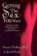 Getting the Sex You Want: A Woman's Guide to Becoming Proud, Passionate, and Pleased in Bed