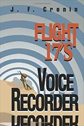 Flight 17's Voice Recorder - Cronin, J. F.