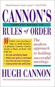 Cannon's Concise Guide To Rules Of Order - Hugh Cannon, Foreword by Robert Strauss, Foreword by Mary Futrell