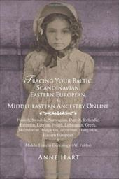 Tracing Your Baltic, Scandinavian, Eastern European, & Middle Eastern Ancestry Online - Hart, Anne