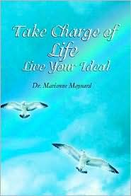 Take Charge of Life Live Your Ideal - Marianne Maynard