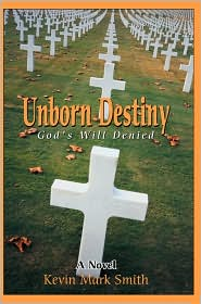 Unborn Destiny: God's Will Denied - Kevin Mark Smith