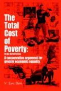 The Total Cost of Poverty: In the United States: A Conservative Argument for Greater Economic Equality