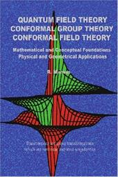 Quantum Field Theory Conformal Group Theory Conformal Field Theory: Mathematical and Conceptual Foundations Physical and Geometric - Mirman, R.