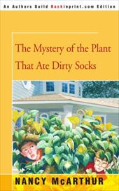 The Mystery of the Plant That Ate Dirty Socks - McArthur, Nancy