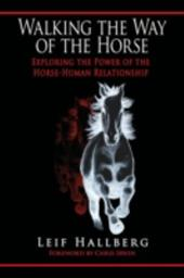 Walking the Way of the Horse: Exploring the Power of the Horse-Human Relationship - Hallberg, Leif / Irwin, Chris