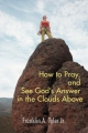 How to Pray, and See God's Answer in the Clouds Above - Franklin A. Tyler