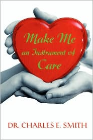 Make Me An Instrument Of Care - Charles E Smith