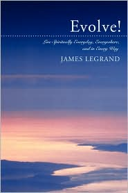 Evolve!: Live Spiritually Everyday, Everywhere, and in Every Way - James Legrand