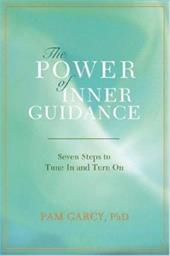 The Power of Inner Guidance: Seven Steps to Tune in and Turn on - Garcy, Pam / Garcy, Ph. D. Pam