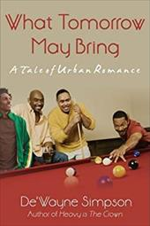 What Tomorrow May Bring: A Tale of Urban Romance - Simpson, De'wayne