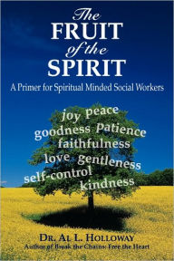The Fruit of the Spirit: A Primer for Spiritually-Minded Social Workers - Al L. Holloway