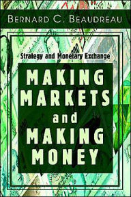 Making Markets and Making Money: Strategy and Monetary Exchange - Bernard C. Beaudreau