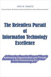 The Relentless Pursuit of Information Technology Excellence: Addressing Opportunities and Threats in the Outsourcing Era - Tanefo, Eric B.