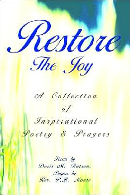 Restore the Joy: A Collection of Inspirational Poetry and Prayers - Doris M. Batson, With Rev P.R. Moore