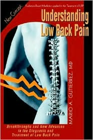 Understanding Low Back Pain: Breakthroughs and New Advances in the Diagnosis and Treatment of the Low Back Pain - Mario A. Gutierrez M. D.