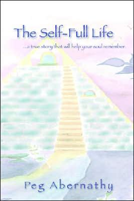 Self-Full Life: A True Story That Will Help Your Soul Remember