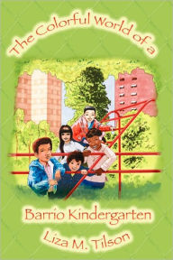 The Colorful World of a Barrio Kindergarten - Liza M. Tilson