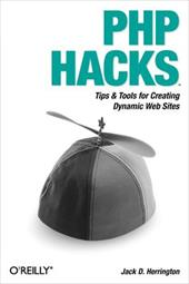 PHP Hacks: Tips & Tools for Creating Dynamic Web Sites - Herrington, Jack D.