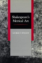 Shakespeare's Metrical Art - Wright, George T. Wright, G. T.