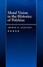 Moral Vision in the Histories of Polybius - Arthur M. Eckstein