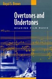 Overtones and Undertones: Reading Film Music - Brown, Royal S.