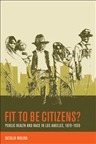 Fit to Be Citizens?: Public Health and Race in Los Angeles, 1879-1939 - Molina, Natalia