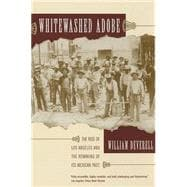 Whitewashed Adobe - The Rise of Los Angeles and the Remaking of Its Mexican Past - Deverell, William