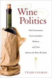 Wine Politics: How Governments, Environmentalists, Mobsters, and Critics Influence the Wines We Drink - Colman, Tyler
