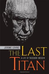 The Last Titan: A Life of Theodore Dreiser - Loving, Jerome