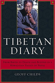 Tibetan Diary: From Birth to Death and Beyond in a Himalayan Valley of Nepal - Geoff Childs