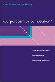 Corporatism or Competition?: Labour Contracts, Institutions and Wage Structures in International Comparison - Coen Teulings
