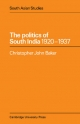 Politics of South India 1920 - 1937 - Christopher John Baker